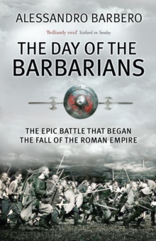 The Day of the Barbarians : The Epic Battle That Began the Fall of the Roman Empire, Paperback Book