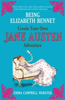 Being Elizabeth Bennet : Create Your Own Jane Austen Adventure, Paperback