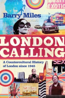 London Calling : A Countercultural History of London Since 1945, Hardback