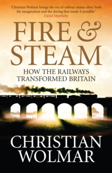 Fire and Steam : A New History of the Railways in Britain, Paperback