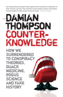 Counterknowledge : How We Surrendered to Conspiracy Theories, Quack Medicine, Bogus Science and Fake History, Paperback
