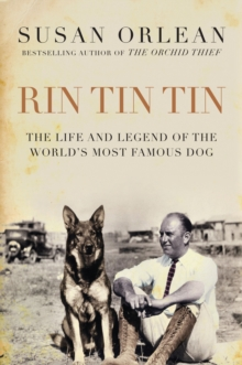 Rin Tin Tin : The Life and Legend of the World's Most Famous Dog, Hardback