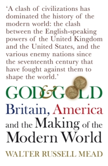 God and Gold : Britain, America and the Making of the Modern World, Paperback