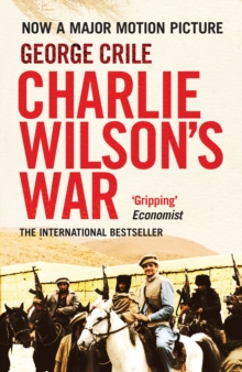 Charlie Wilson's War : The Extraordinary Story of the Covert Operation That Changed the History of Our Times, Paperback