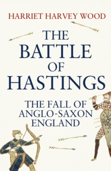 The Battle of Hastings : The Fall of Anglo-Saxon England, Paperback Book