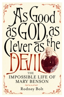 As Good as God, as Clever as the Devil : The Impossible Life of Mary Benson, Hardback