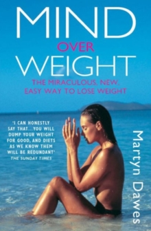 Mind Over Weight : The Miraculous New Easy Way to Lose Weight, Paperback Book