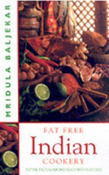 Fat Free Indian Cookery : The Revolutionary New Way to Prepare Healthy and Delicious Indian Food, Paperback Book