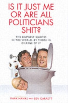 Is it Just Me or are All Politicians Shite?, Hardback