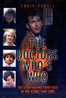 The Doctors - Who's Who? : The Story Behind Every Face of the Iconic Time Lord, Hardback