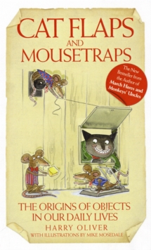 Cat Flaps and Mousetraps : The Origins of Objects in Our Daily Lives, Paperback Book