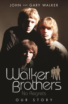 The Walker Brothers - No Regrets : Our Story, Paperback
