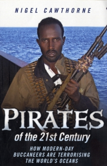 Pirates of the 21st Century : How Modern-day Buccaneers are Terrorising the World's Oceans, Paperback Book