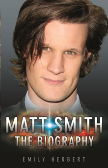 Matt Smith : The Biography, Hardback Book