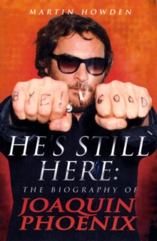 He's Still Here : The Biography of Joaquin Phoenix, Paperback