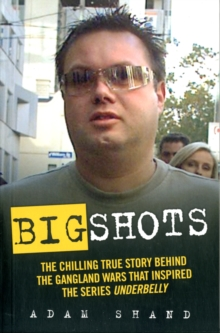 Big Shots : The Chilling True Story Behind the Gangland Wars That Inspired the Series Underbelly, Paperback Book
