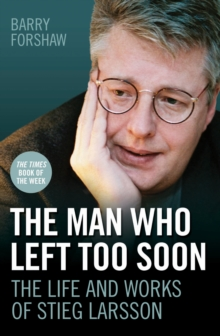 The Man Who Left Too Soon - the Life and Works of Stieg Larsson, Paperback