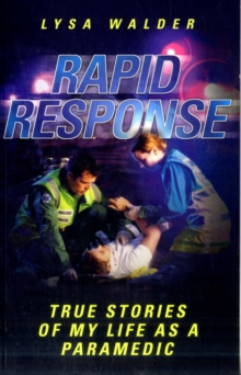 Rapid Response : True Stories of My Life as a Paramedic, Paperback