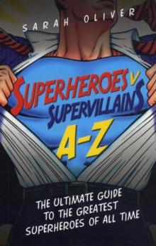 Superheroes v Supervillains A-Z : The Ultimate Guide to the Greatest Superheroes of All Time, Paperback