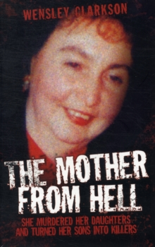The Mother from Hell : She Murdered Her Daughters and Turned Her Sons into Killers, Paperback