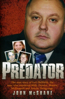 Predator : The True Story of Levi Bellfield, the Man Who Murdered Millie Dowler, Marsha McDonnell and Amelie Delagrange, Paperback Book