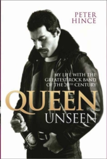 Queen Unseen : My Life with the Greatest Rock Band of the 20th Century, Hardback Book