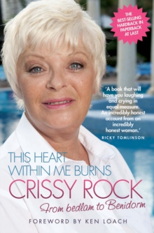 This Heart within Me Burns - Crissy Rock : From Bedlam to Benidorm, Paperback