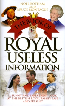 The Book of Royal Useless Information : A Funny and Irreverent Look at the British Royal Family Past and Present, Hardback Book