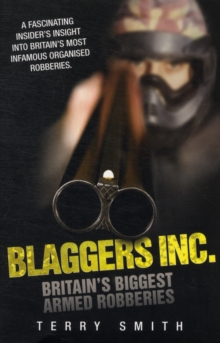 Blaggers Inc : Britain's Biggest Armed Robberies, Paperback Book