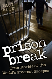 Prison Break : True Stories of the World's Greatest Escapes, Paperback