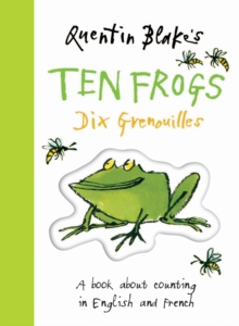 Quentin Blake's Ten Frogs : A Book About Counting in English and French, Hardback Book