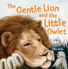 The Gentle Lion and Little Owlet : A Tale of an Unlikely Friendship, Paperback