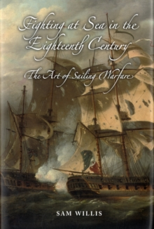 Fighting at Sea in the Eighteenth Century : The Art of Sailing Warfare, Hardback Book