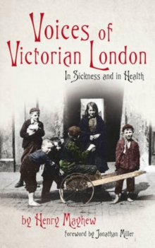 Voices of Victorian London : In Sickness and in Health, Paperback Book