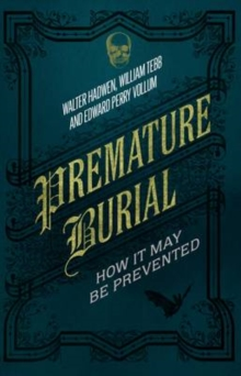 Premature Burial : How It May Be Prevented, Hardback