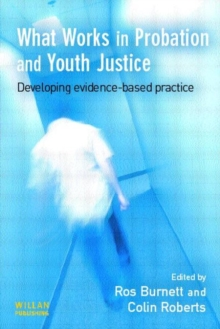 What Works in Probation and Youth Justice : Developing Evidence-based Practice, Paperback Book