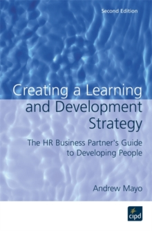 Creating a Learning and Development Strategy : the HR Business Partner's Guide to Developing People, Paperback Book