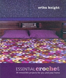 Essential Crochet : 30 Irresistible Projects for You and Your Home, Paperback