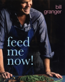 Feed Me Now : Food for Modern Families, Hardback