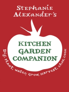 The Kitchen Garden Companion : Dig, Plant, Water, Grow, Harvest, Chop, Cook, Hardback