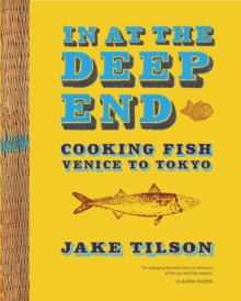 In at the Deep End : Cooking Fish Venice to Tokyo, Paperback Book