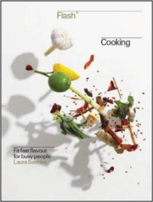 Flash Cooking : Fit Fast Flavours for Busy People, Hardback