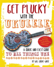 Get Plucky with the Ukulele : How to Play Ukulele in Easy-to-Follow Steps, Paperback