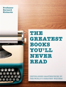 The Greatest Books You'll Never Read : Unpublished Masterpieces by the World's Greatest Writers, Paperback