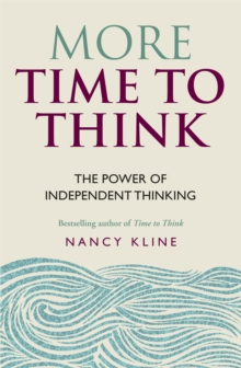 More Time to Think : The Power of Independent Thinking, Paperback
