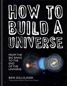 How to Build a Universe: From the Big Bang to the End of Universe, Hardback