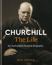 Churchill: The Life : An Authorised Pictorial Biography, Hardback