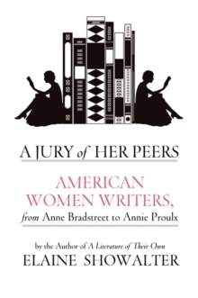 A Jury of Her Peers : American Women Writers from Anne Bradstreet to Annie Proulx, Hardback