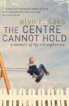 The Centre Cannot Hold : A Memoir of My Schizophrenia, Paperback Book