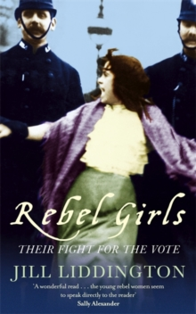 Rebel Girls : How Votes for Women Changed Edwardian Lives, Paperback